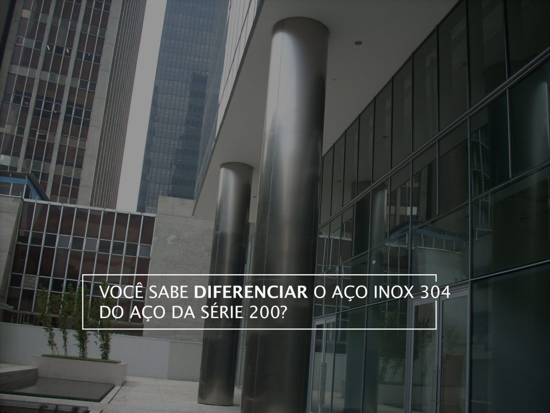 Você sabe diferenciar o aço inox 304 do aço da série 200?
